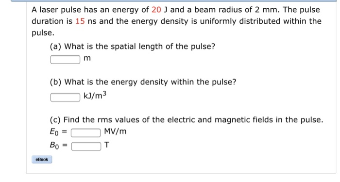 Physics archive march 31 2018 chegg a laser pulse has an energy of 20 j and a beam radius of 2 mm fandeluxe Images