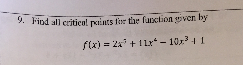 Find all critical points for the function given by f (x) 2x5 11x4 - 10x3 + 1 9.