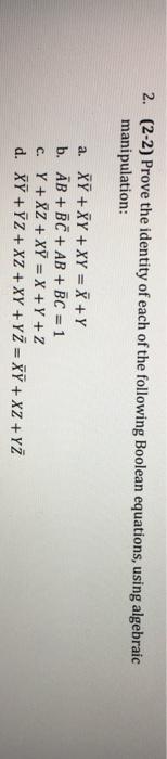 (2-2) Prove the identity of each of the following Boolean equations, using algebraic manipulation: 2. a. XY+XY+XY=X+Y b. AB+B +AB+BC=1