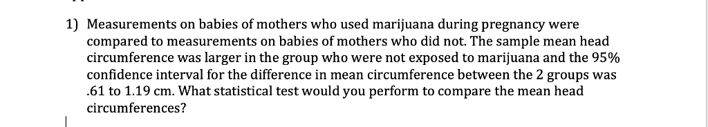 215d3ac47c4a5 1) Measurements on babies of mothers who used marijuana during pregnancy  were compared to measurements