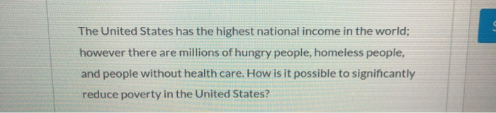 The United States has the highest national income in the world; however there are millions of hungry people, homeless people,
