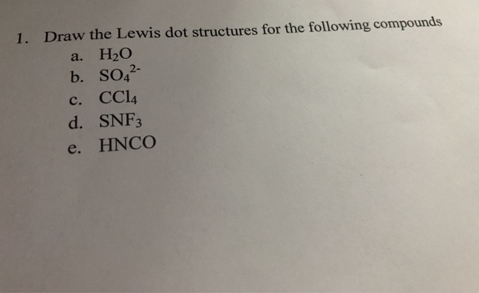 Solved 1 Draw The Lewis Dot Structures For The Following