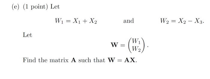 (e) (1 point) Let and Let W= W2 Fid the matrix A such that w = AX.