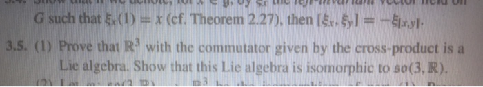 G such that 6(1) = x (cf. Theorem 2.27), then ,剔=-fw1 3.5. (1) Prove that R3 with the commutator given by the cross-product is a Lie algebra. Show that this Lie algebra is isomorphic to so(3, R).