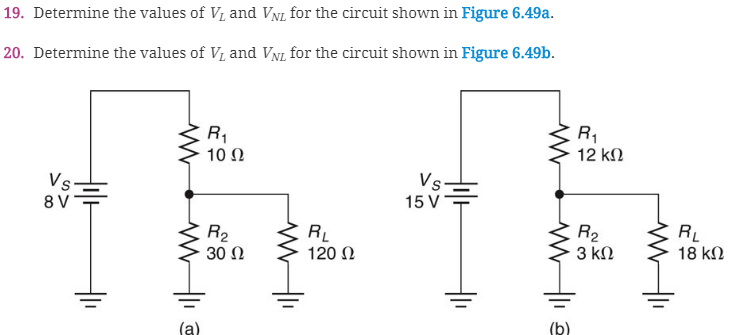 19. Determine the values of Vi and VNL for the circuit shown in Figure 6.49a 20. Determine the values of Vi and VNz for the circuit shown in Figure 6.49b. 1012 12 kΩ V. V. R2 30 Ω R2 120 Ω