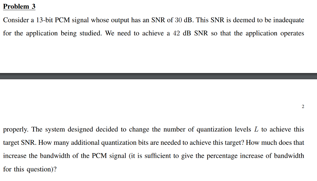 Problem 3 Consider A 13 Bit Pcm Signal Whose Output Has An Snr Of 30