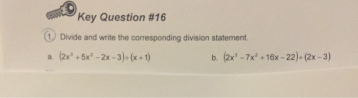 Key Question #16 Divide and write the corresponding division statement. b. (2x3 -7x2 +16x-22) (2x-3)