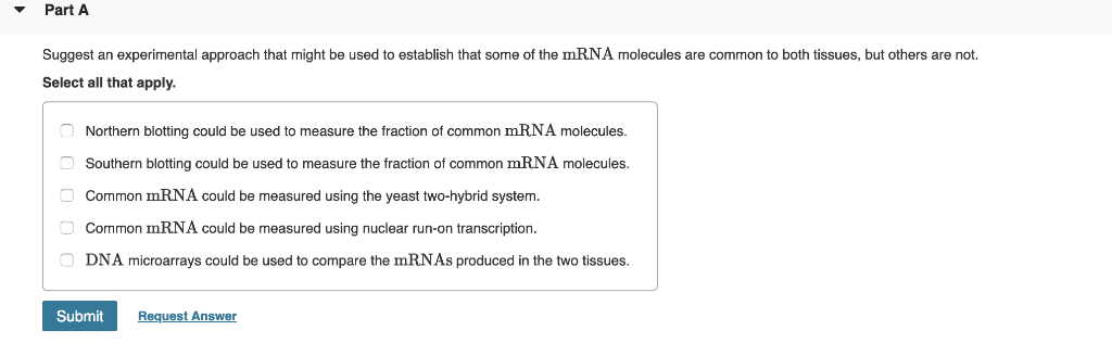 PartA Suggest an experimental approach that might be used to establish that some of the mRNA molecules are common to both tis