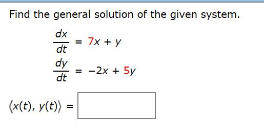 Find the general solution of the given system. dx dt dy 7x =-2x+ 5y dt (x(t), y(t) =