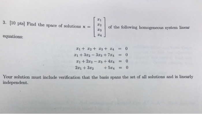 3. 10 pts) Find the space of solutions x of the following homogeneous system linear equations: 54 Your solution must include verification that the basis spans the set of all solutions and is linearly independent.