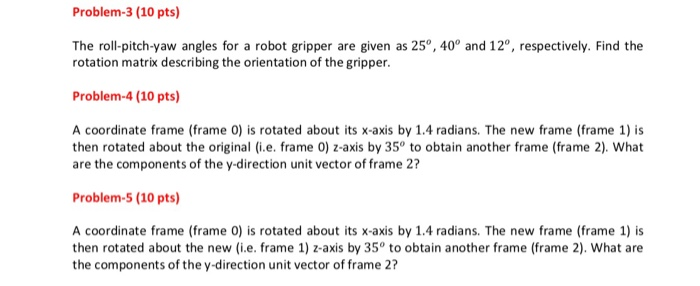 Solved: Problem-3 (10 Pts) The Rol-pitch-yaw Angles For A