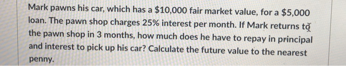 Fair Market Value Car Calculator >> Solved Mark Pawns His Car Which Has A 10 000 Fair Marke