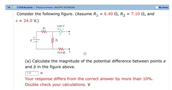 14 3.33/6.66 points | Previous Answers SerCP10 18.P045.MI. My Notes 6.40 , R2 Consider the following figure. (Assume R1 7.10