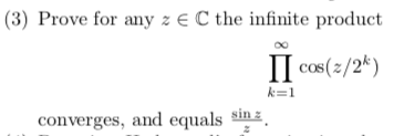 (3) Prove for any z E C the infinite product Il conte/) converges, and equals sin