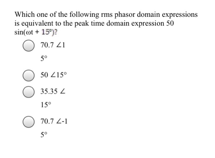 Solved: Which One Of The Following Rms Phasor Domain Expre ...