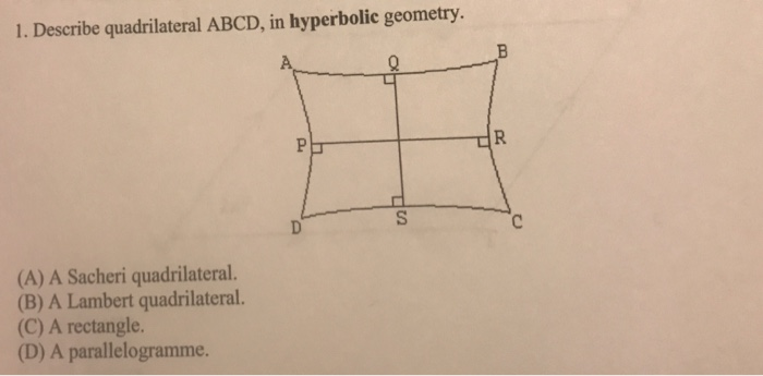 Solved: 1  Describe Quadrilateral ABCD, In Hyperbolic Geom
