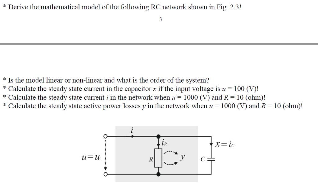 * Derive the mathematical model of the following RC network shown in Fig. 2.3! * Is the model linear or non-linear and what i