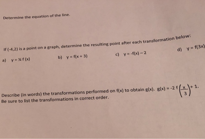Determine the equation of the line. If (-4,2) is a point on a graph, determine the resulting point after each transformation