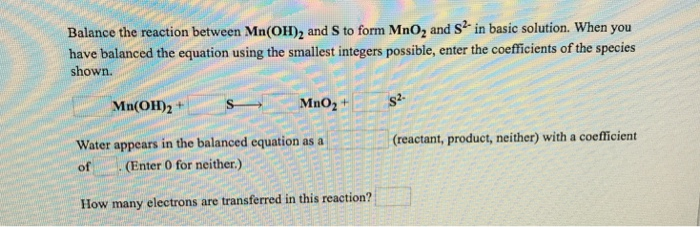 Solved Balance The Reaction Between Mnoh2 And S To Form