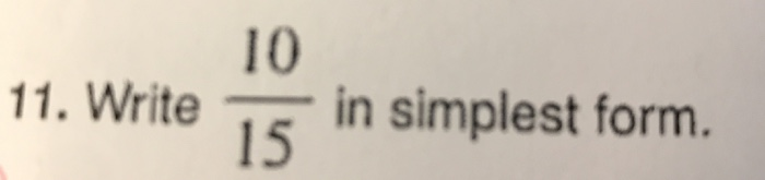 simplest form 10/15  Solved: 10 10 10. Write In Simplest Form. | Chegg.com