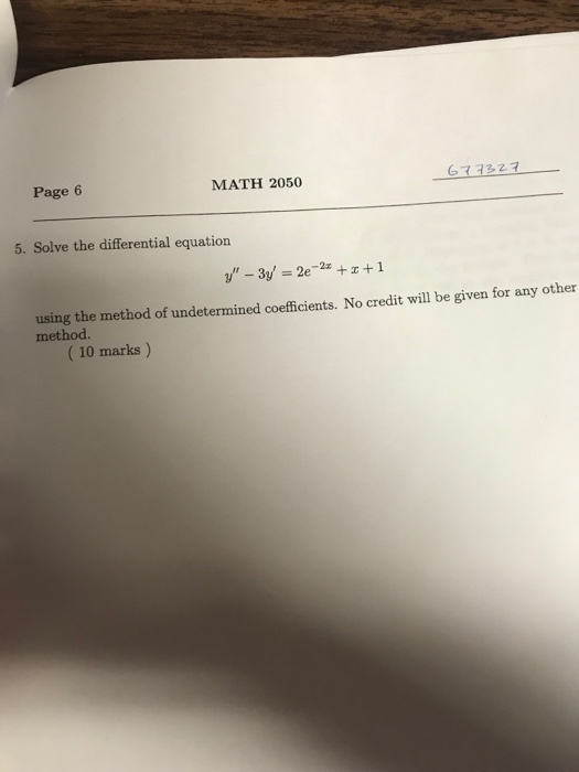 Page 6 MATH 2050 67732.7 5. Solve the differential equation using the method of undetermined coefficients. No credit will be given for any other method. (10 marks)