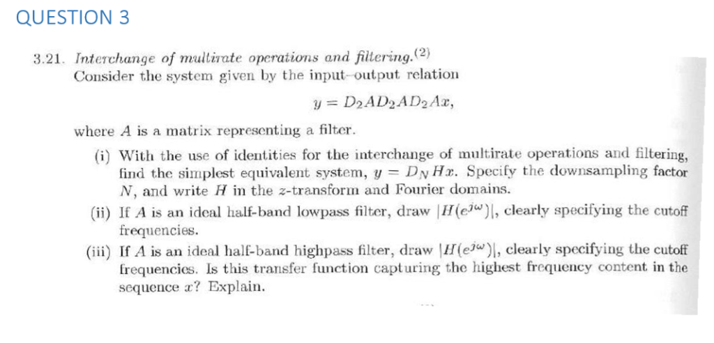 QUESTION 3 3.21. Interchange of multirate operations and fiütering.(2) Consider the system given by the input output relation
