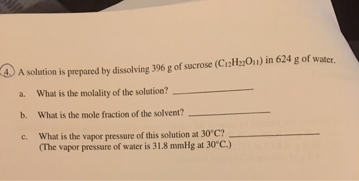 A solution is prepared by dissolving 396 g of sucrose (CiaH2OI) in 624 g of water. 4. A solution is prepared by dissolving 39
