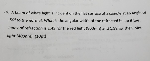 10. A beam of white light is incident on the flat surface of a sample at an angle of 50° to the normal. What is the angular w