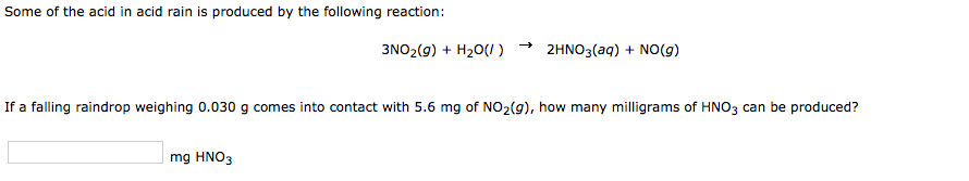 Some of the acid in acid rain is produced by the following reaction: NO2(9) +H2(U)2HNO3(aq) NO(9) If a falling raindrop weigh