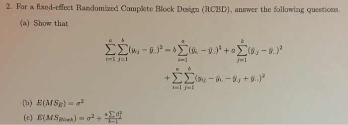 2. For a fixed-effect Randomized Complete Block Design (RCBD), answer the following questions. (a) Show that (vij- (b) E(MSE)2