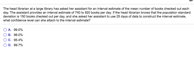 Question The Head Librarian At A Large Library Has Asked Her Assistant For An Interval Estimate Of Mea