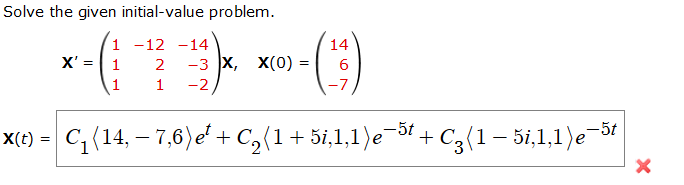 Solve the given initial-value problem 14 X12 -3X, X(0)6 7 1-12 -14 1 1 -2