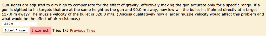 Gun sights are adjusted to aim high to compensate for the effect of gravity, effectively making the gun accurate only for a s