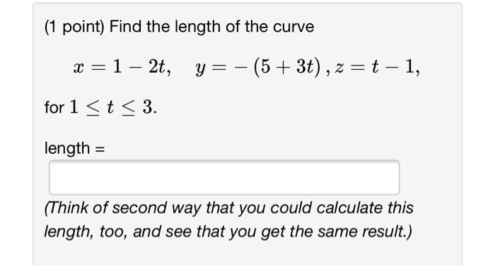 Set up an integral that represents the length of the curve. Then.
