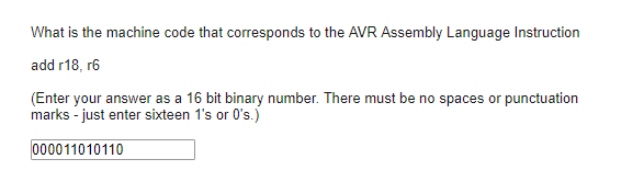 Question What Is The Machine Code That Corresponds To Avr Embly Language Instruction Add R18 R6 E
