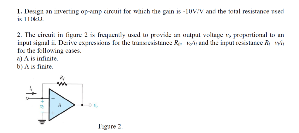 1. Design is 110k2 an inverting op-amp circuit for which the gain is -10V/V and the total resistance used provide proportiona