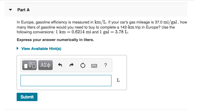 Part A In Europe Gasoline Efficiency Is Measured Km L If Your
