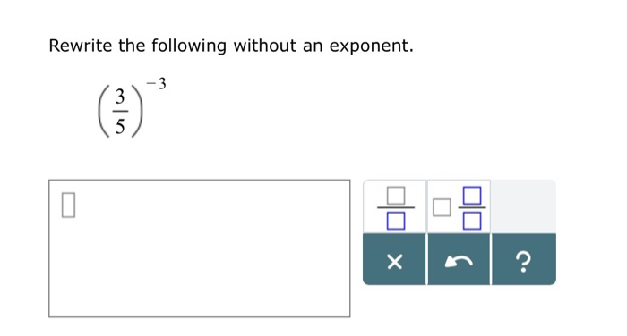 Rewrite the following without an exponent. 3 5 ク