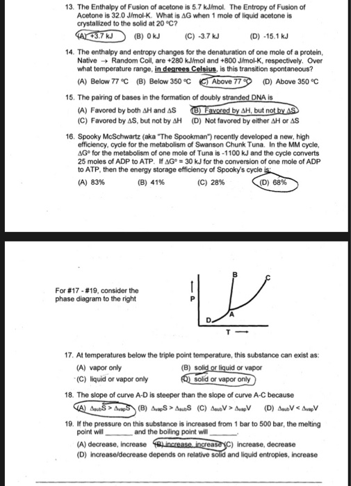 13. The Enthalpy of Fusion of acetone is 5.7 kJ/mol. The Entropy of Fusion of Acetone is 32.0 J/mol-K. What is AG when 1 mole
