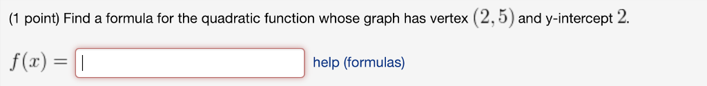 (1 point) Find a formula for the quadratic function whose graph has vertex (2,5) and y-intercept 2. help (formulas)