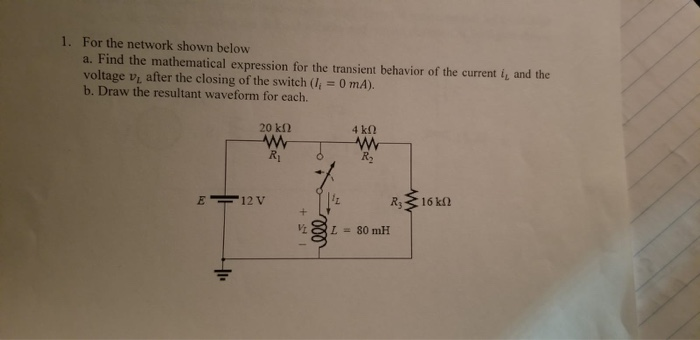 1. For the network shown below a. Find the mathematical expression for the transient behavior of the current i, and the voltage vi after the closing of the switch (1 0 mA). b. Draw the resultant waveform for each. 20 k? 4 k2 Ri