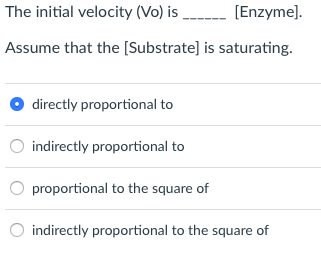 The initial velocity (Vo) is [Enzyme] Assume that the [Substrate] is saturating directly proportional to indirectly proportio