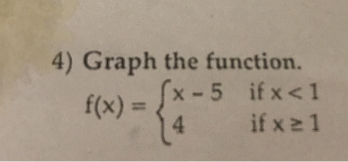 4) Graph the function. x-5 if x <1 4 if x 2 1