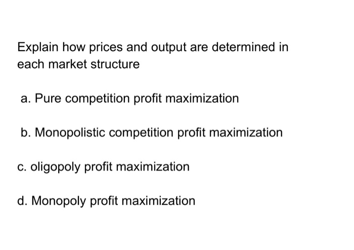 explain how market structures determine the pricing and output decisions of businesses 31: explain how market structures determine the pricing and output decisions of businesses how market structures determine the pricing and output d.