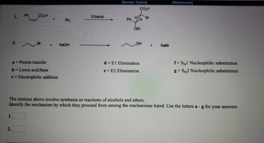Review Topics [References 1. Ethanol Br2 OEt 2.N OH + NaBr NaOH a Proton transfer b = Lewis acid base c Electrophilic additio