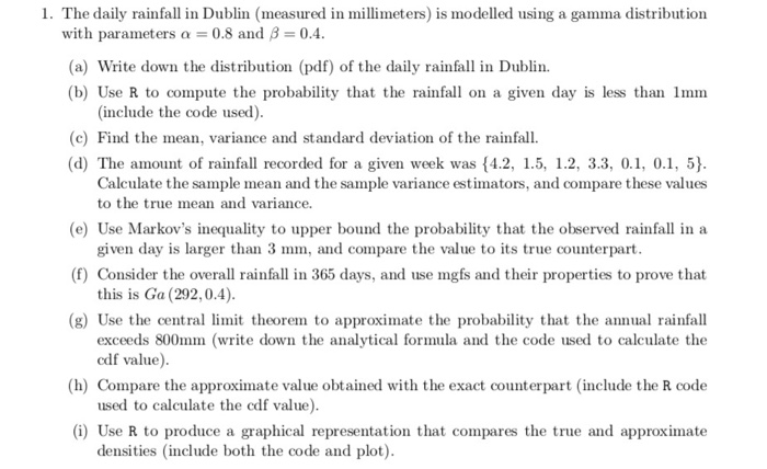 1. The daily rainfall in Dublin (measured in millimeters) is modelled using a gamma distribution with parameters α-0.8 and β