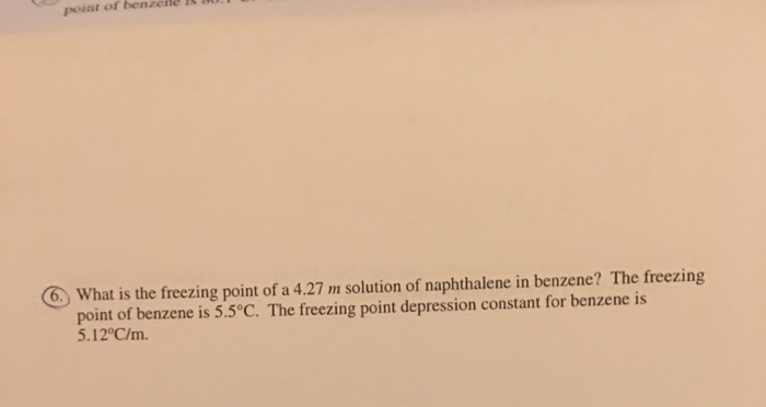 point of benzene L What is the freezing point of a 4.27 m solution of naphthalene in benzene? The freezing point of benzene i