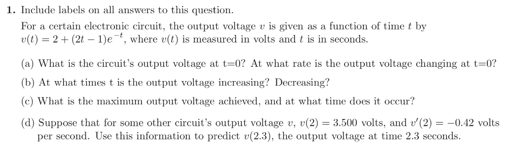 1. Include labels on all answers to this question. For a certain electronic circuit, the output voltage v is given as a funct