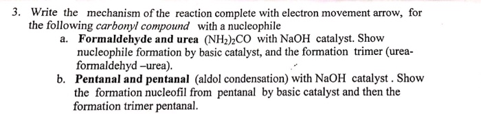 3. Write the mechanism of the reaction complete with electron movement arrow, for the following carbonyl compound with a nucl