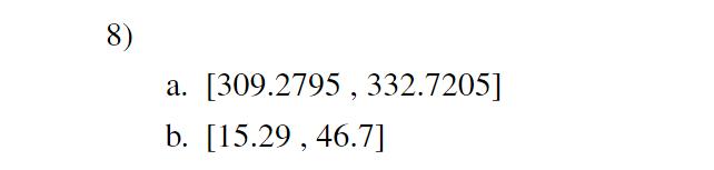 8) a. [309.2795 , 332.7205] b. [15.29, 46.7]
